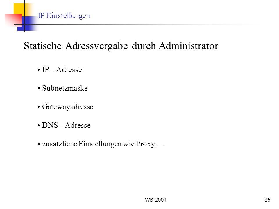 WB 200436 IP Einstellungen Statische Adressvergabe durch Administrator IP – Adresse Subnetzmaske Gatewayadresse DNS – Adresse zusätzliche Einstellunge