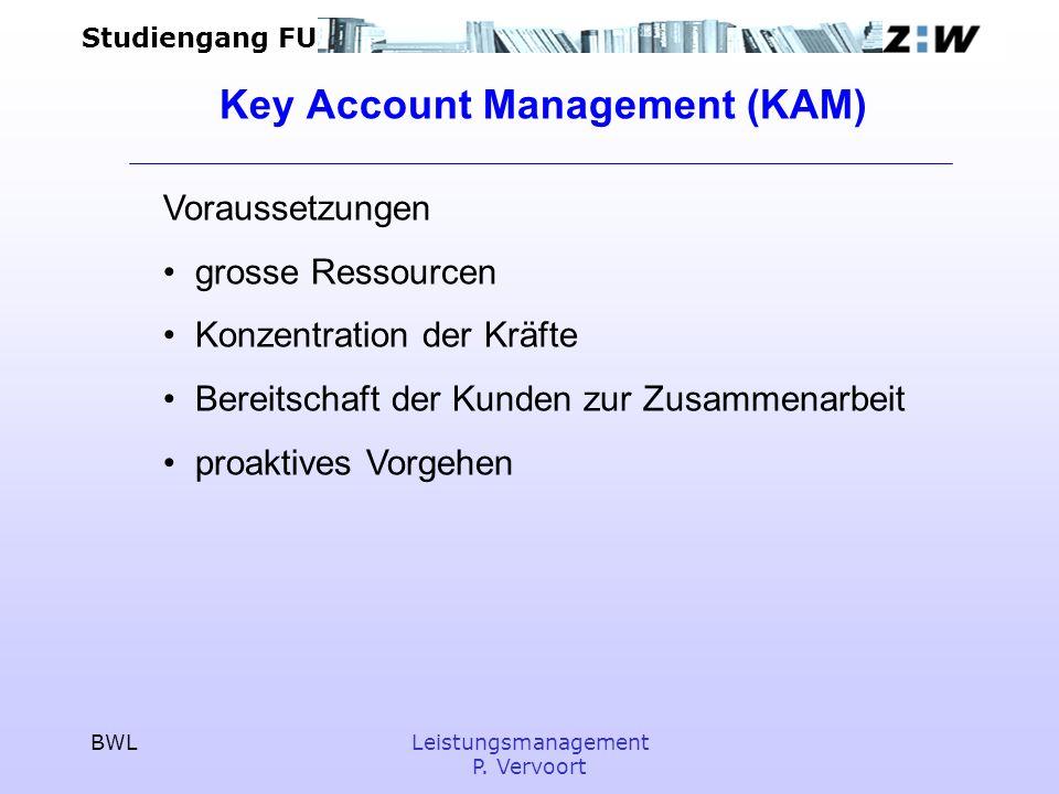 Studiengang FU BWLLeistungsmanagement P. Vervoort Key Account Management (KAM) Voraussetzungen grosse Ressourcen Konzentration der Kräfte Bereitschaft