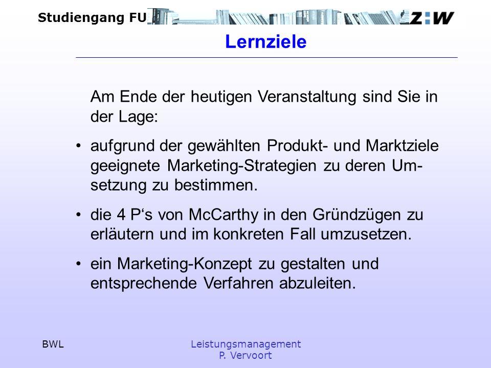 Studiengang FU BWLLeistungsmanagement P. Vervoort Lernziele Am Ende der heutigen Veranstaltung sind Sie in der Lage: aufgrund der gewählten Produkt- u