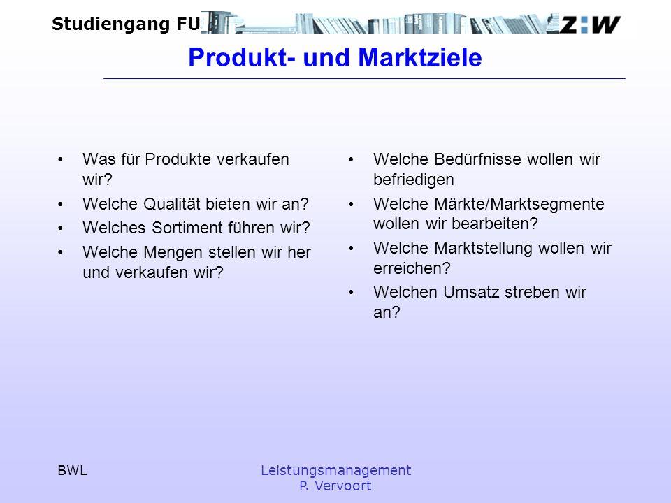 Studiengang FU BWLLeistungsmanagement P. Vervoort Produkt- und Marktziele Was für Produkte verkaufen wir? Welche Qualität bieten wir an? Welches Sorti
