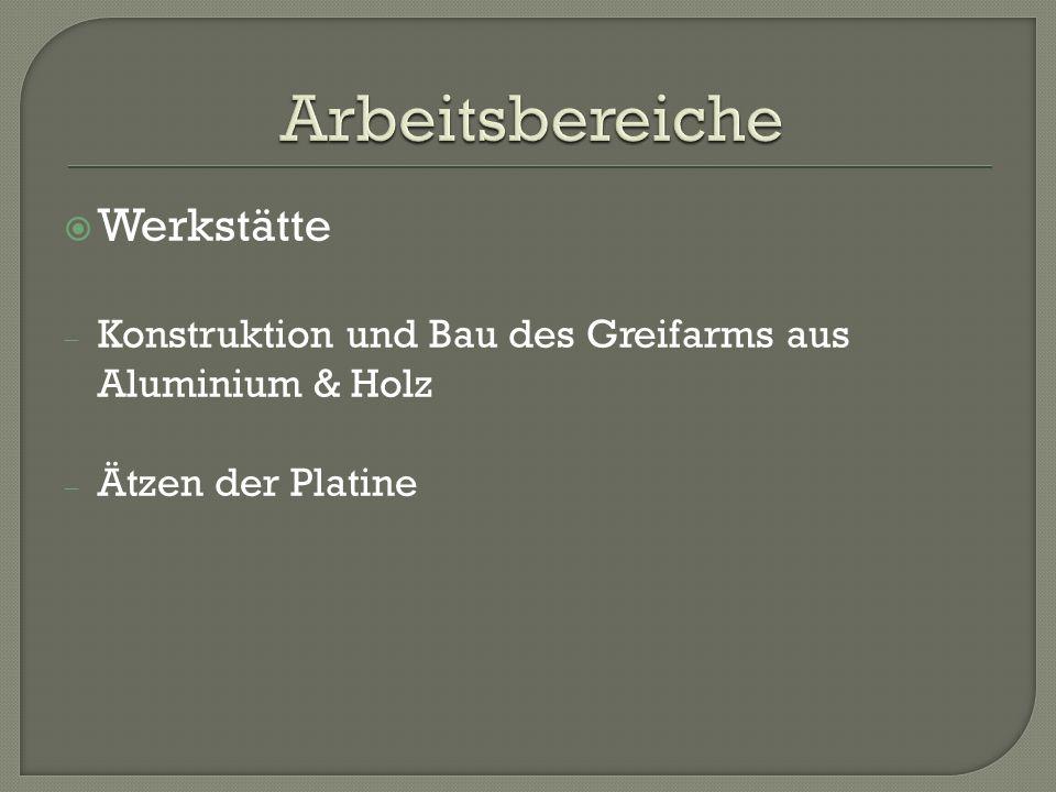 Werkstätte Konstruktion und Bau des Greifarms aus Aluminium & Holz Ätzen der Platine
