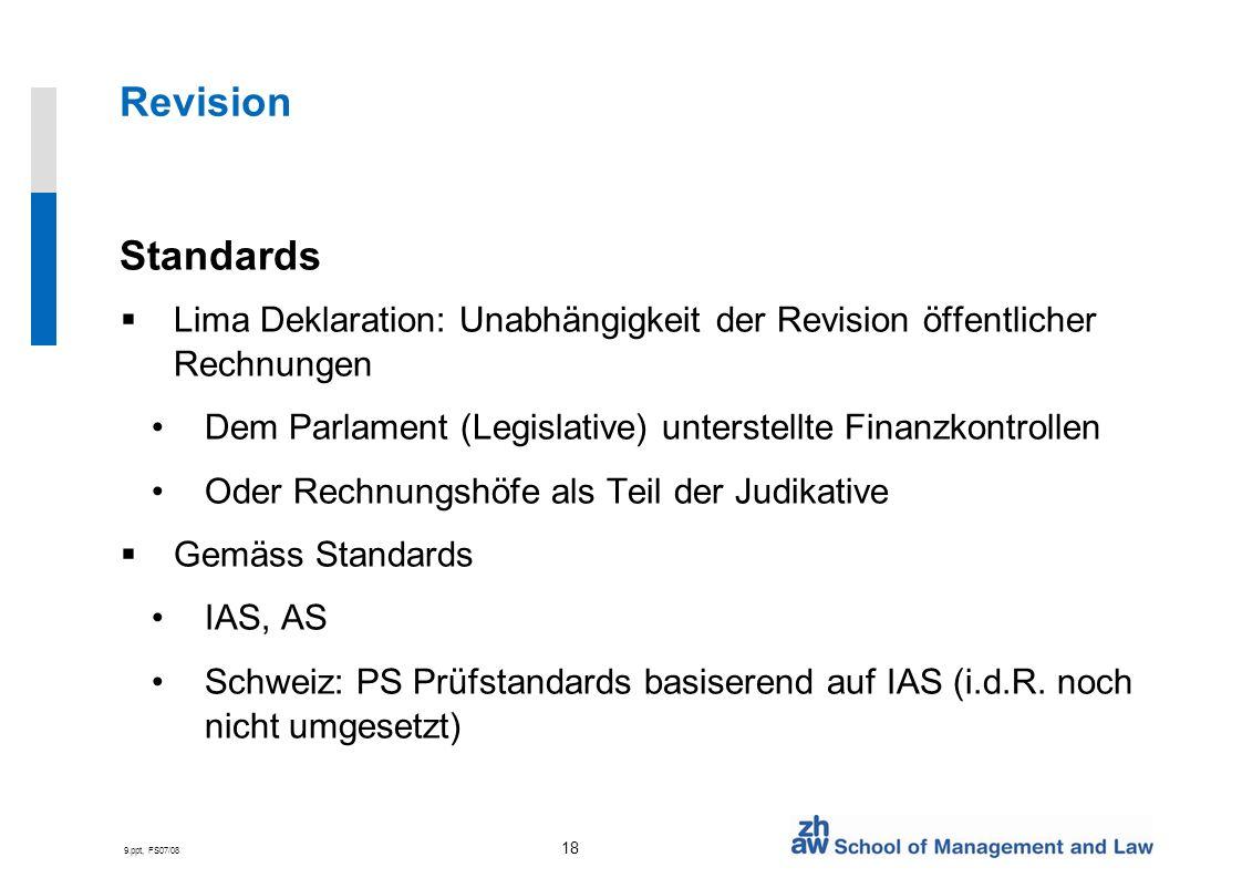 9.ppt, FS07/08 18 Revision Standards Lima Deklaration: Unabhängigkeit der Revision öffentlicher Rechnungen Dem Parlament (Legislative) unterstellte Fi
