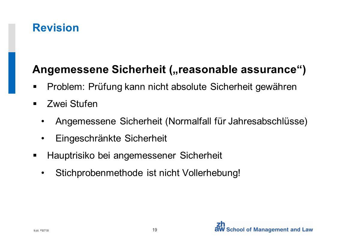 9.ppt, FS07/08 19 Revision Angemessene Sicherheit (reasonable assurance) Problem: Prüfung kann nicht absolute Sicherheit gewähren Zwei Stufen Angemess