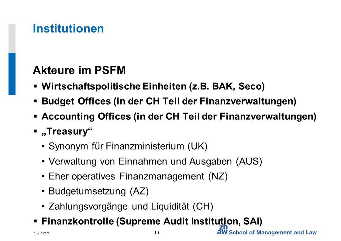 3.ppt, FS07/08 19 Institutionen Akteure im PSFM Wirtschaftspolitische Einheiten (z.B.