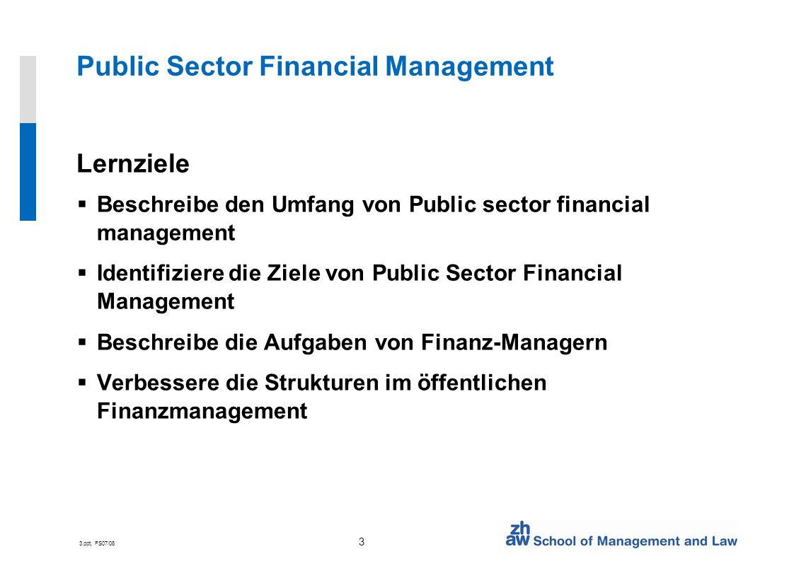 3.ppt, FS07/08 14 Public Sector Financial Planning Zeitliche Gliederung Während Jahr: Forecasting Jährlich: Budgetierung Mehrjährig: Finanzplanung