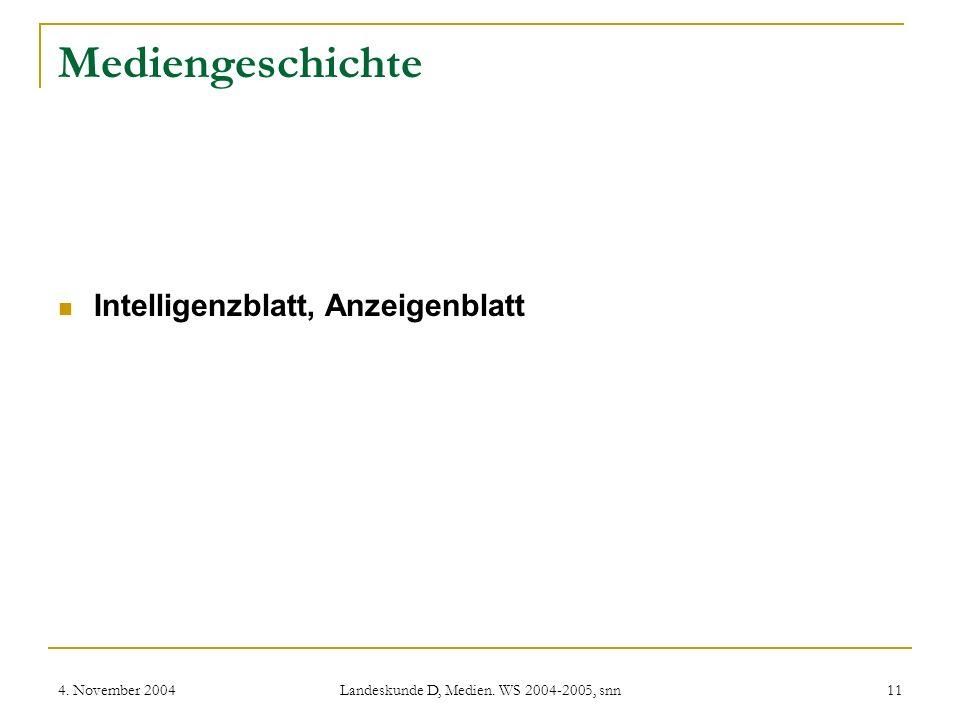 4. November 2004 Landeskunde D, Medien. WS 2004-2005, snn 11 Mediengeschichte Intelligenzblatt, Anzeigenblatt