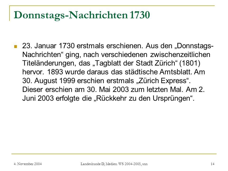 4. November 2004 Landeskunde D, Medien. WS 2004-2005, snn 14 Donnstags-Nachrichten 1730 23. Januar 1730 erstmals erschienen. Aus den Donnstags- Nachri