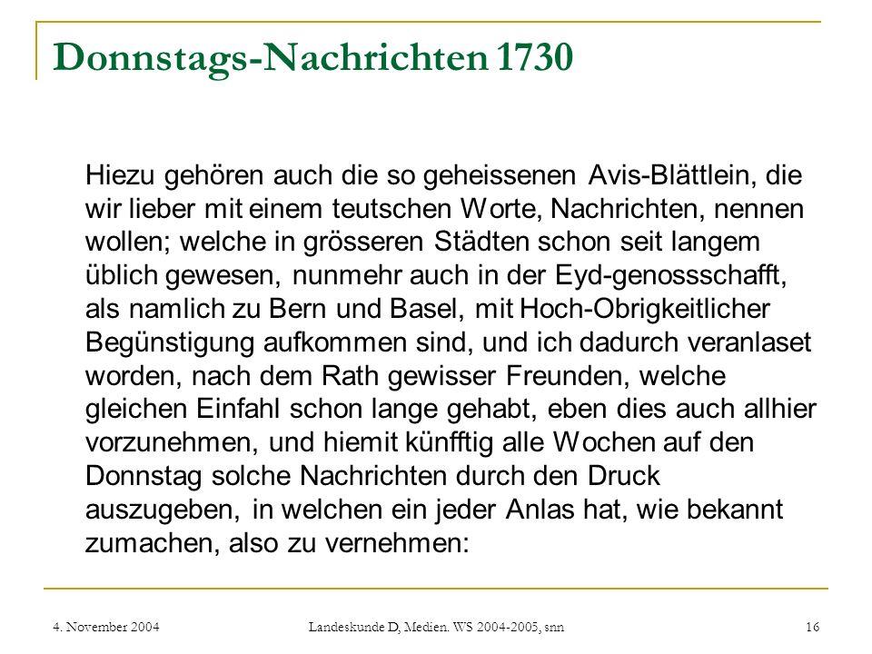 4. November 2004 Landeskunde D, Medien. WS 2004-2005, snn 16 Donnstags-Nachrichten 1730 Hiezu gehören auch die so geheissenen Avis-Blättlein, die wir