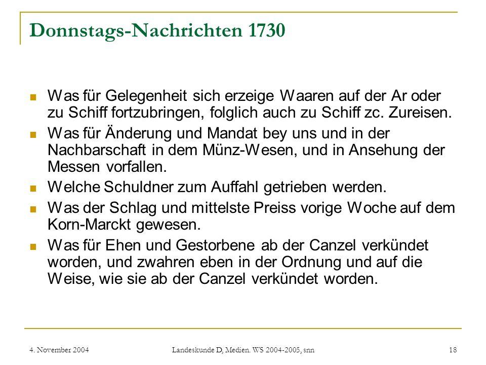 4. November 2004 Landeskunde D, Medien. WS 2004-2005, snn 18 Donnstags-Nachrichten 1730 Was für Gelegenheit sich erzeige Waaren auf der Ar oder zu Sch