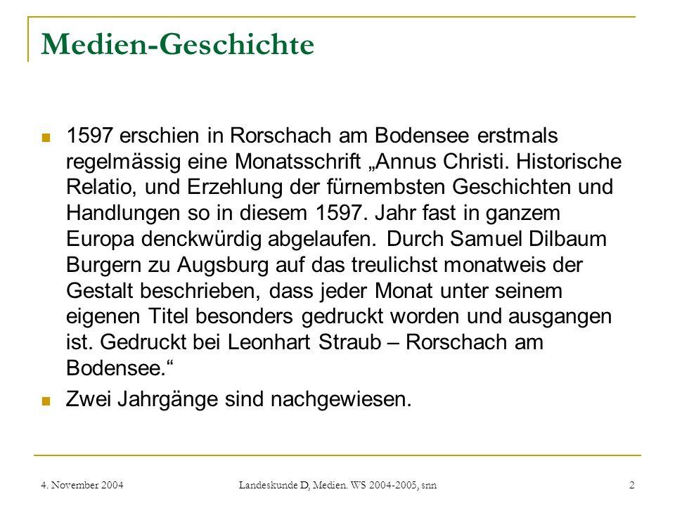 4. November 2004 Landeskunde D, Medien. WS 2004-2005, snn 2 Medien-Geschichte 1597 erschien in Rorschach am Bodensee erstmals regelmässig eine Monatss