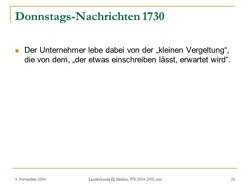 4. November 2004 Landeskunde D, Medien. WS 2004-2005, snn 20 Donnstags-Nachrichten 1730 Der Unternehmer lebe dabei von der kleinen Vergeltung, die von