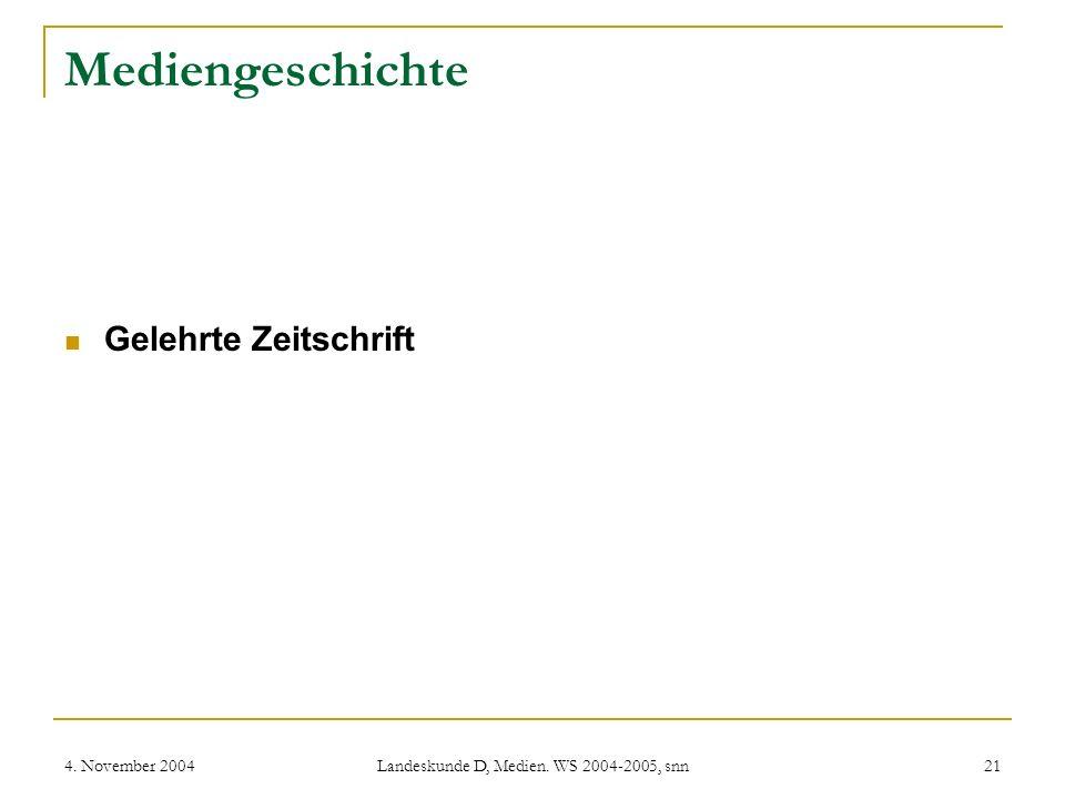 4. November 2004 Landeskunde D, Medien. WS 2004-2005, snn 21 Mediengeschichte Gelehrte Zeitschrift