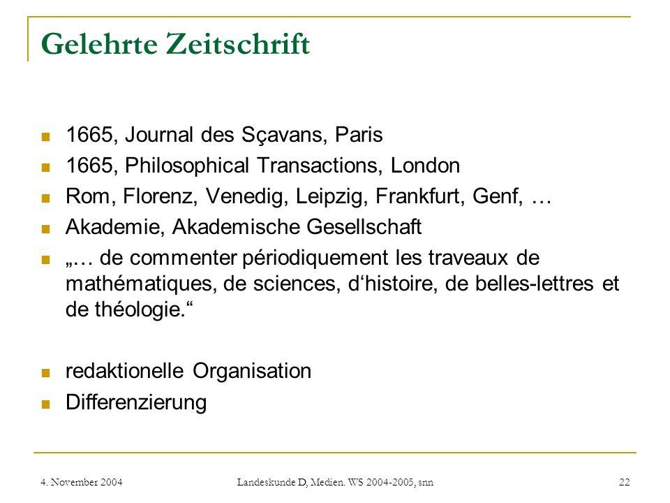 4. November 2004 Landeskunde D, Medien. WS 2004-2005, snn 22 Gelehrte Zeitschrift 1665, Journal des Sçavans, Paris 1665, Philosophical Transactions, L