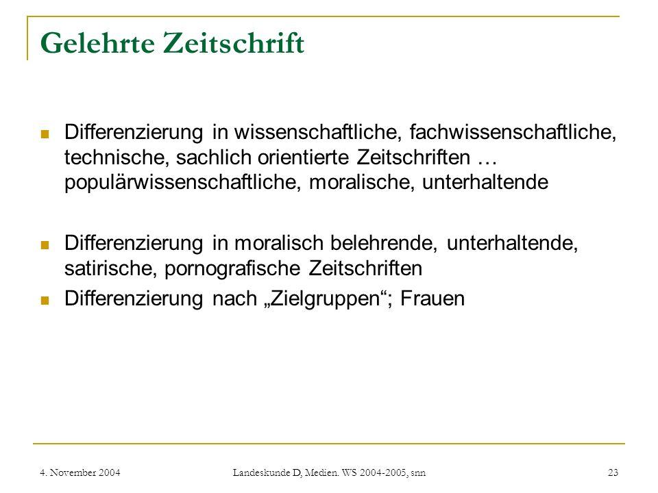 4. November 2004 Landeskunde D, Medien. WS 2004-2005, snn 23 Gelehrte Zeitschrift Differenzierung in wissenschaftliche, fachwissenschaftliche, technis