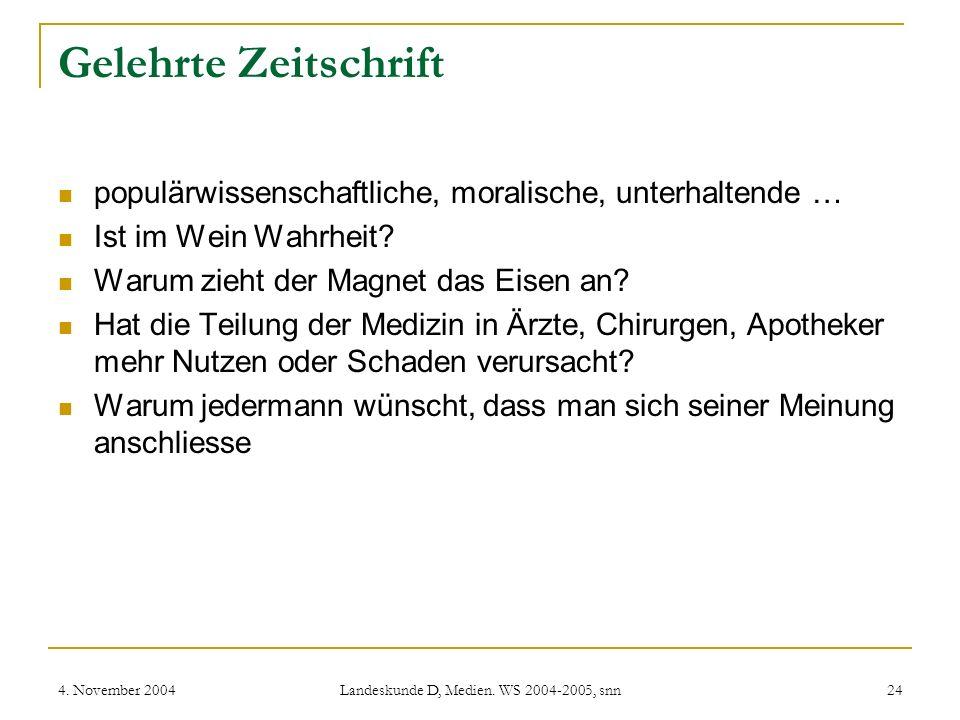 4. November 2004 Landeskunde D, Medien. WS 2004-2005, snn 24 Gelehrte Zeitschrift populärwissenschaftliche, moralische, unterhaltende … Ist im Wein Wa