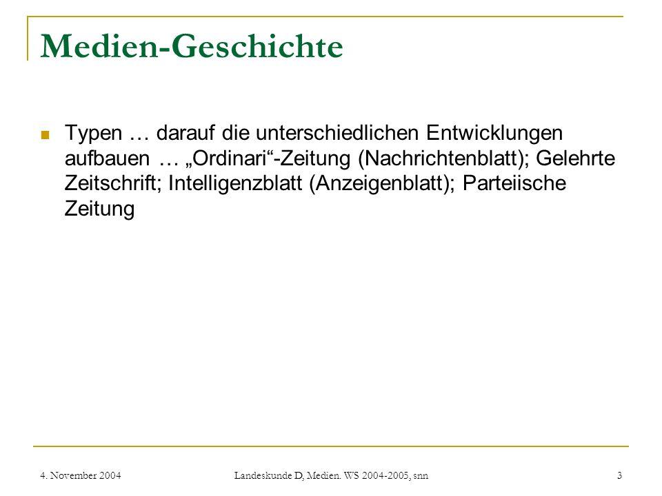 4. November 2004 Landeskunde D, Medien. WS 2004-2005, snn 3 Medien-Geschichte Typen … darauf die unterschiedlichen Entwicklungen aufbauen … Ordinari-Z