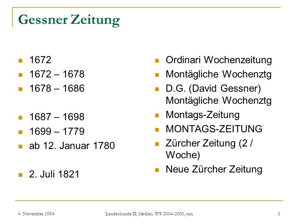 4. November 2004 Landeskunde D, Medien. WS 2004-2005, snn 5 Gessner Zeitung 1672 1672 – 1678 1678 – 1686 1687 – 1698 1699 – 1779 ab 12. Januar 1780 2.