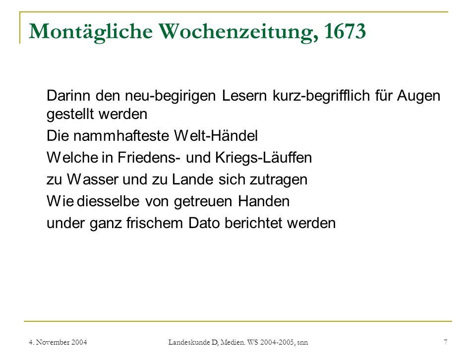 4. November 2004 Landeskunde D, Medien. WS 2004-2005, snn 7 Montägliche Wochenzeitung, 1673 Darinn den neu-begirigen Lesern kurz-begrifflich für Augen
