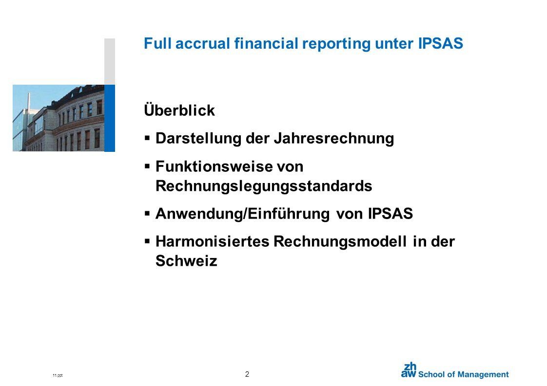 11.ppt 2 Full accrual financial reporting unter IPSAS Überblick Darstellung der Jahresrechnung Funktionsweise von Rechnungslegungsstandards Anwendung/