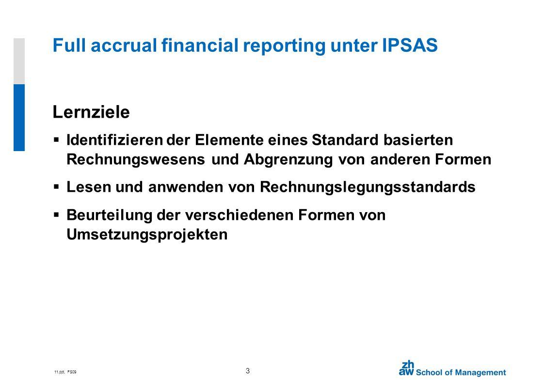 11.ppt, FS09 3 Lernziele Identifizieren der Elemente eines Standard basierten Rechnungswesens und Abgrenzung von anderen Formen Lesen und anwenden von