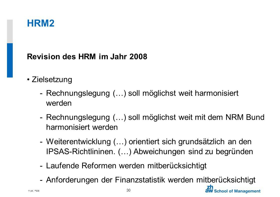 11.ppt, FS09 30 HRM2 Revision des HRM im Jahr 2008 Zielsetzung -Rechnungslegung (…) soll möglichst weit harmonisiert werden -Rechnungslegung (…) soll