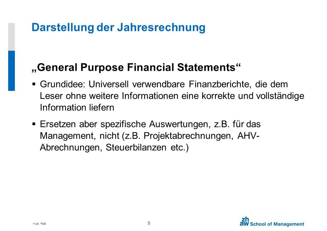11.ppt, FS09 5 General Purpose Financial Statements Grundidee: Universell verwendbare Finanzberichte, die dem Leser ohne weitere Informationen eine ko