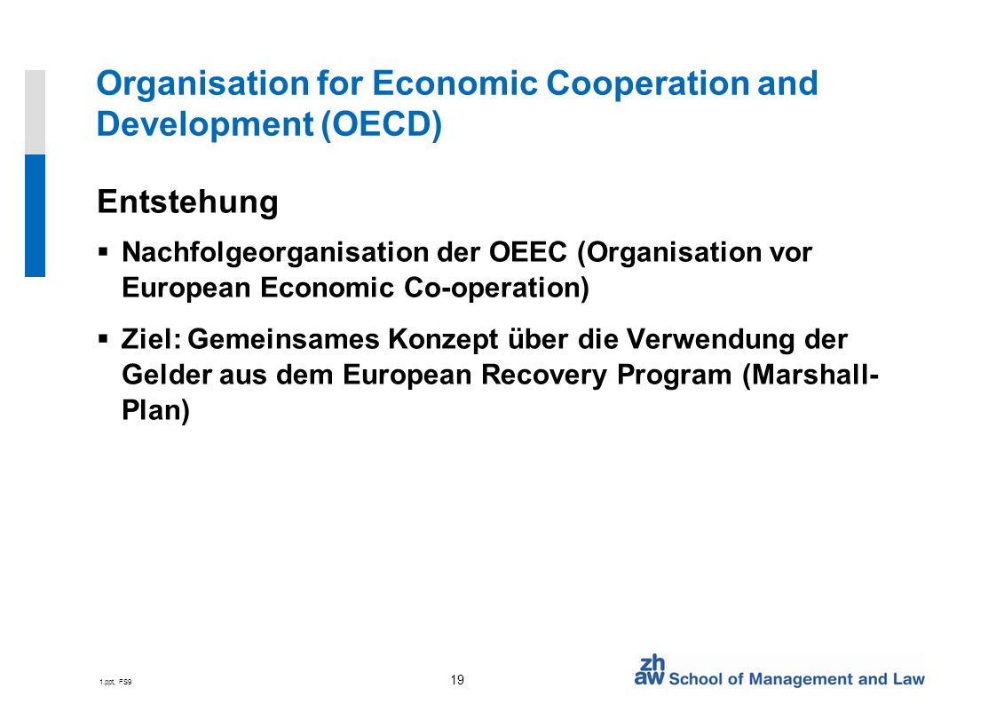 1.ppt, FS9 19 Organisation for Economic Cooperation and Development (OECD) Entstehung Nachfolgeorganisation der OEEC (Organisation vor European Econom
