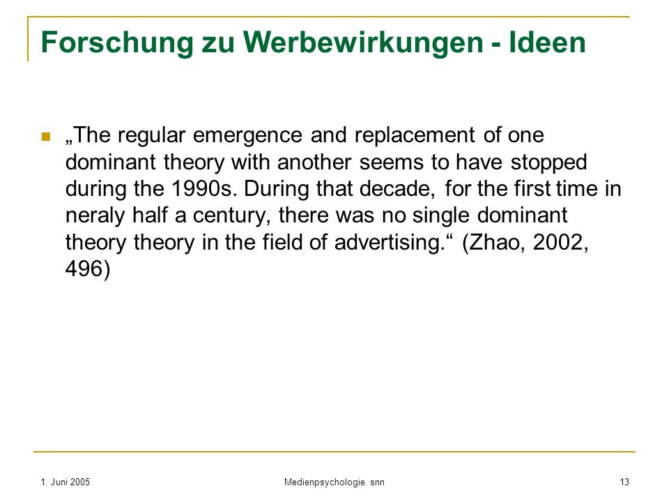 1. Juni 2005 Medienpsychologie. snn 13 Forschung zu Werbewirkungen - Ideen The regular emergence and replacement of one dominant theory with another s