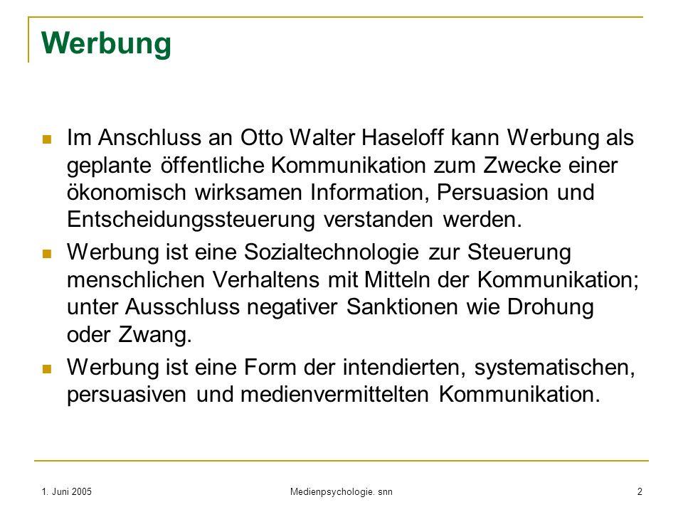 1. Juni 2005 Medienpsychologie. snn 2 Werbung Im Anschluss an Otto Walter Haseloff kann Werbung als geplante öffentliche Kommunikation zum Zwecke eine
