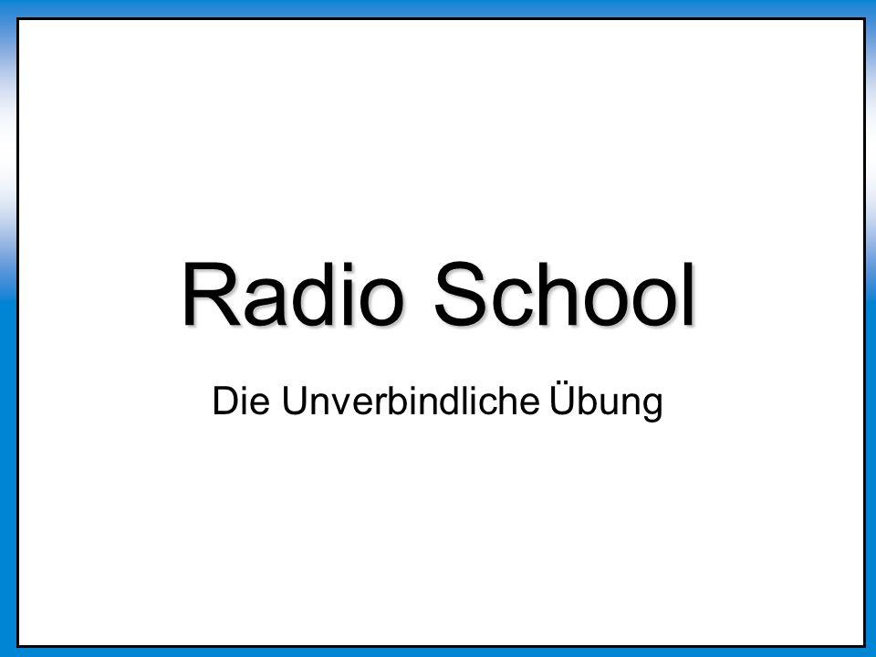 Ziele von Radio School praktische Umsetzung Kleingruppen Vorbereitung f.