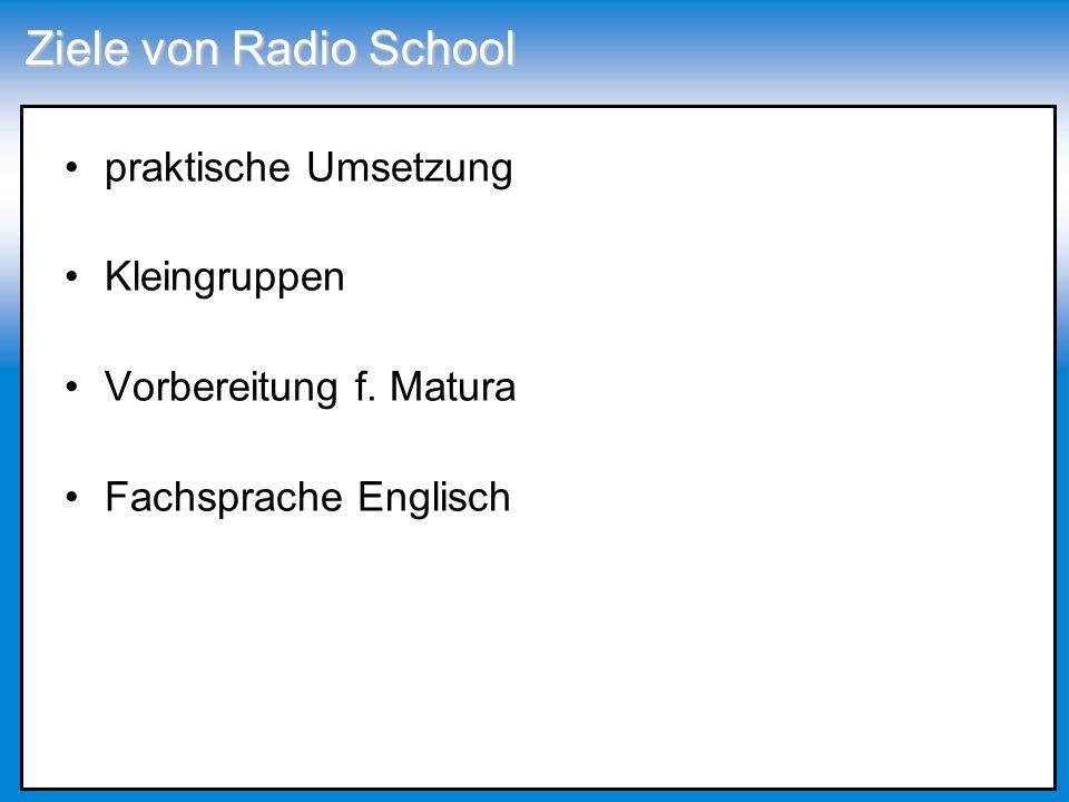 Ziele von Radio School praktische Umsetzung Kleingruppen Vorbereitung f. Matura Fachsprache Englisch