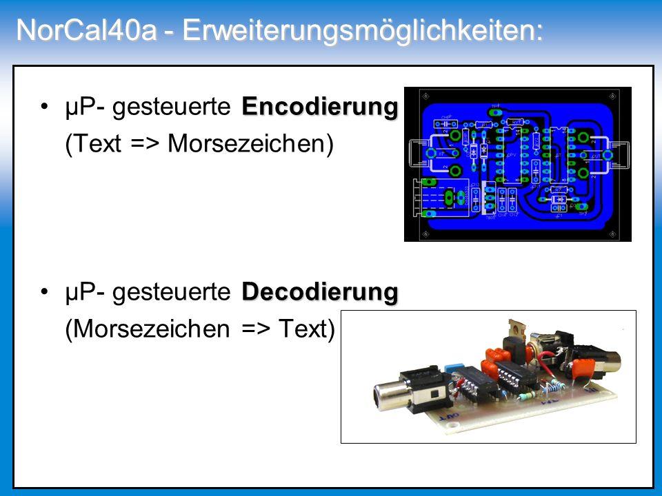 NorCal40a - Erweiterungsmöglichkeiten: EncodierungµP- gesteuerte Encodierung (Text => Morsezeichen) DecodierungµP- gesteuerte Decodierung (Morsezeiche