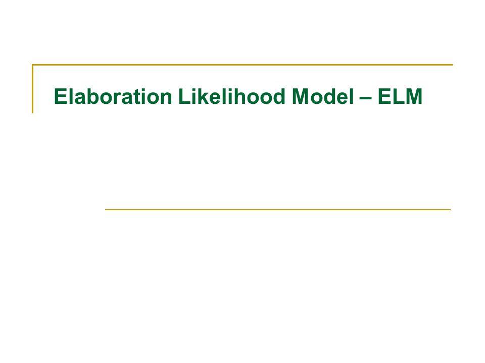 Elaboration Likelihood Model - ELM Vor dem Hintergrund einer Vielzahl von einzelnen, oft inkonsistenten, ja widersprüchlichen Evidenzen betreffend Quelle – Botschaft – Empfänger und Kontext wurde das ELM entwickelt, um die Evidenzen konsistent und theoretisch gehaltvoll zu integrieren.