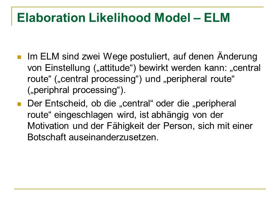 Elaboration Likelihood Model – ELM Im ELM sind zwei Wege postuliert, auf denen Änderung von Einstellung (attitude) bewirkt werden kann: central route