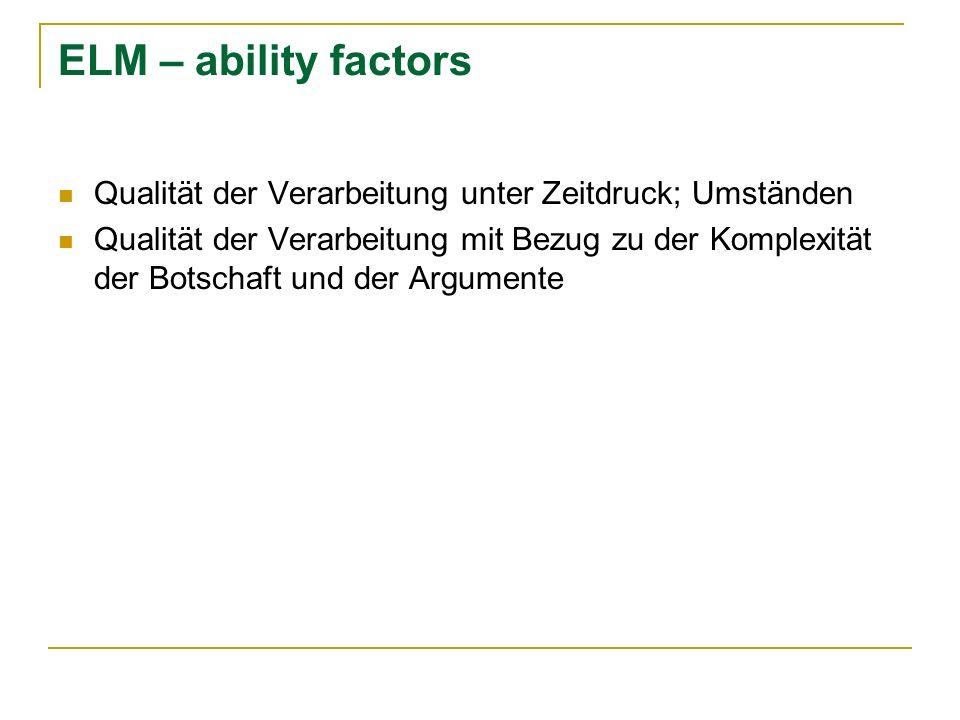 ELM – ability factors Qualität der Verarbeitung unter Zeitdruck; Umständen Qualität der Verarbeitung mit Bezug zu der Komplexität der Botschaft und de