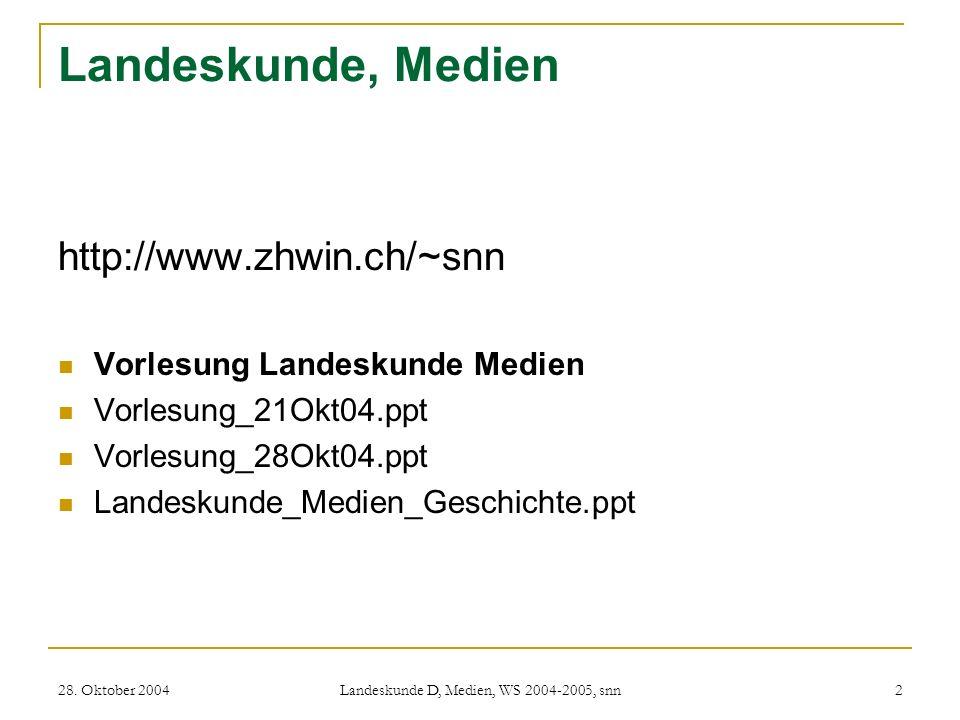 28. Oktober 2004 Landeskunde D, Medien, WS 2004-2005, snn 2 Landeskunde, Medien http://www.zhwin.ch/~snn Vorlesung Landeskunde Medien Vorlesung_21Okt0