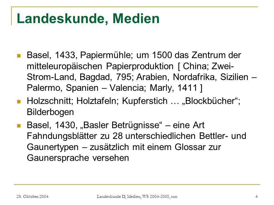 28. Oktober 2004 Landeskunde D, Medien, WS 2004-2005, snn 4 Landeskunde, Medien Basel, 1433, Papiermühle; um 1500 das Zentrum der mitteleuropäischen P