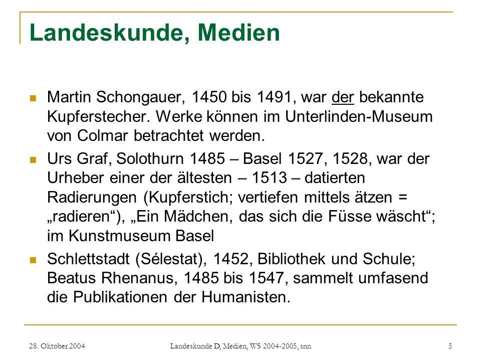 28. Oktober 2004 Landeskunde D, Medien, WS 2004-2005, snn 5 Landeskunde, Medien Martin Schongauer, 1450 bis 1491, war der bekannte Kupferstecher. Werk