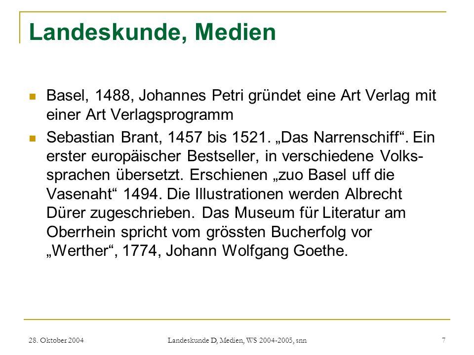 28. Oktober 2004 Landeskunde D, Medien, WS 2004-2005, snn 7 Landeskunde, Medien Basel, 1488, Johannes Petri gründet eine Art Verlag mit einer Art Verl