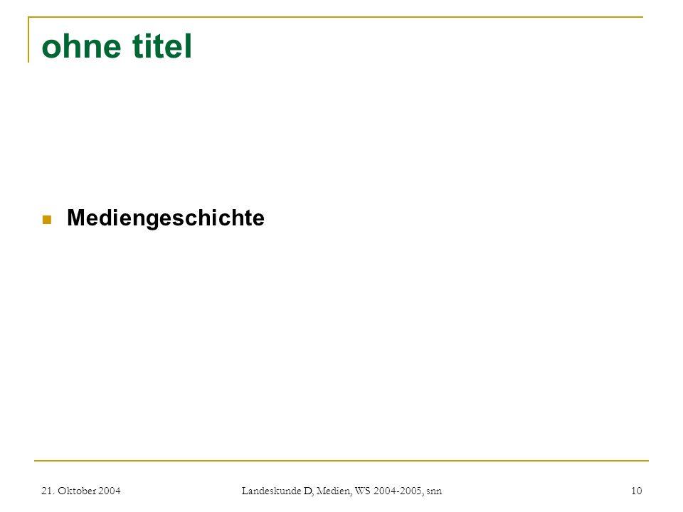 21. Oktober 2004 Landeskunde D, Medien, WS 2004-2005, snn 10 ohne titel Mediengeschichte