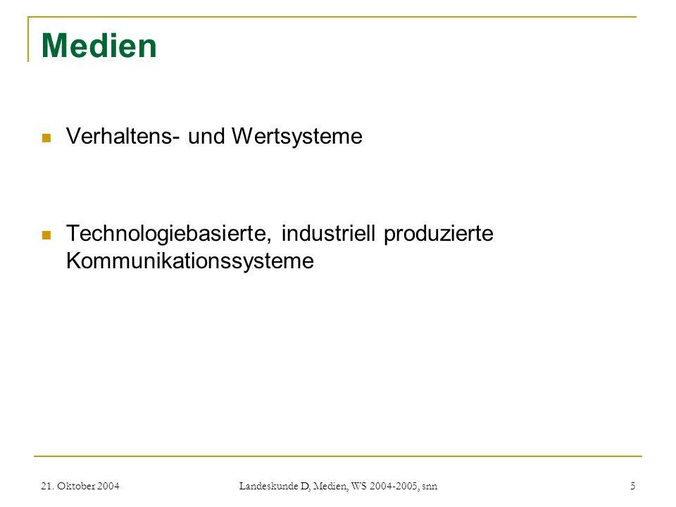 21. Oktober 2004 Landeskunde D, Medien, WS 2004-2005, snn 5 Medien Verhaltens- und Wertsysteme Technologiebasierte, industriell produzierte Kommunikat