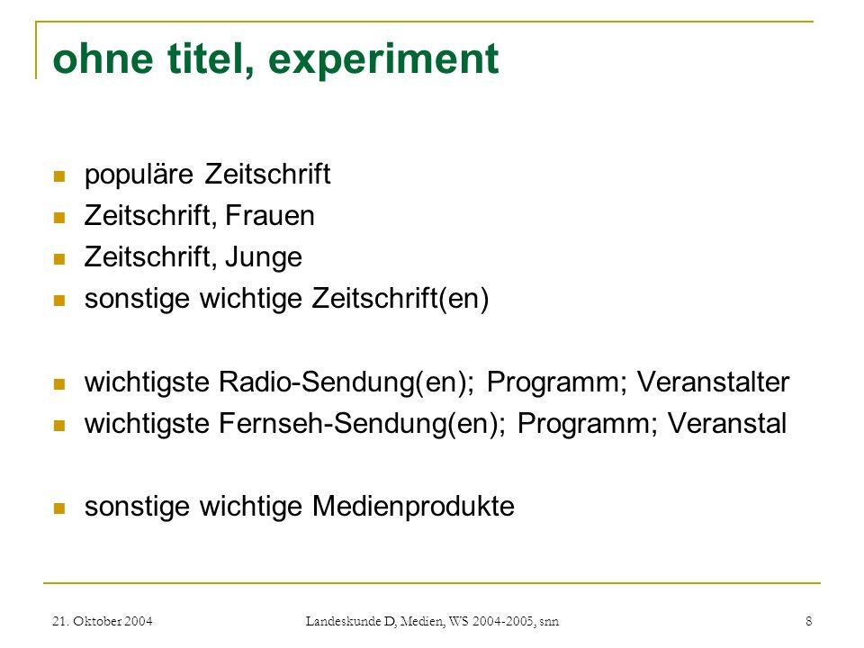 21. Oktober 2004 Landeskunde D, Medien, WS 2004-2005, snn 8 ohne titel, experiment populäre Zeitschrift Zeitschrift, Frauen Zeitschrift, Junge sonstig