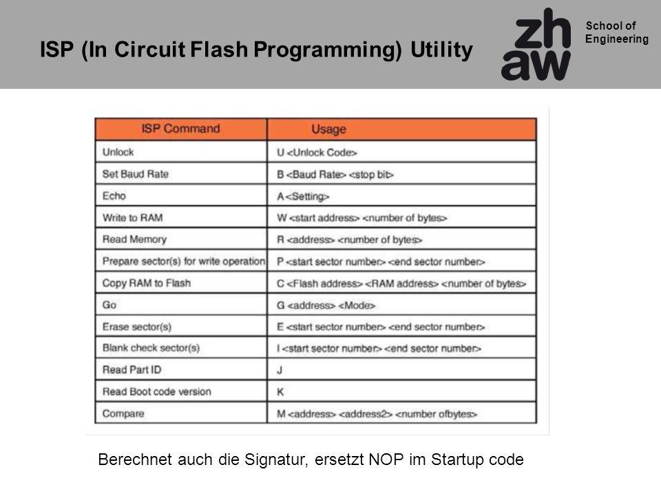 School of Engineering Berechnet auch die Signatur, ersetzt NOP im Startup code ISP (In Circuit Flash Programming) Utility