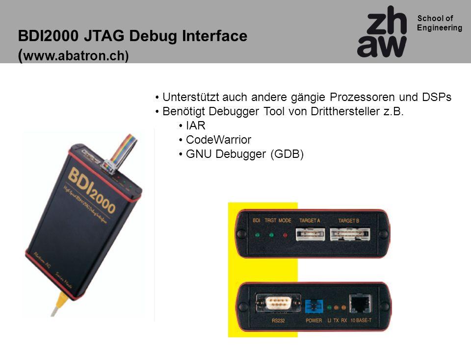 School of Engineering BDI2000 JTAG Debug Interface ( www.abatron.ch) Unterstützt auch andere gängie Prozessoren und DSPs Benötigt Debugger Tool von Dr