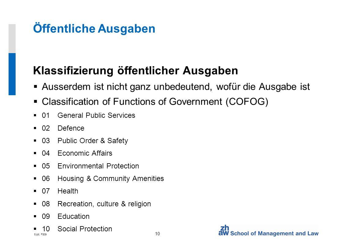 5.ppt, FS09 10 Öffentliche Ausgaben Klassifizierung öffentlicher Ausgaben Ausserdem ist nicht ganz unbedeutend, wofür die Ausgabe ist Classification o