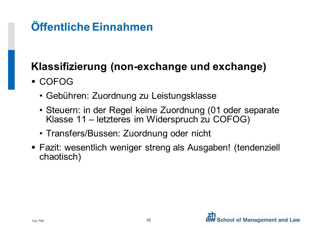 5.ppt, FS09 16 Öffentliche Einnahmen Klassifizierung (non-exchange und exchange) COFOG Gebühren: Zuordnung zu Leistungsklasse Steuern: in der Regel ke