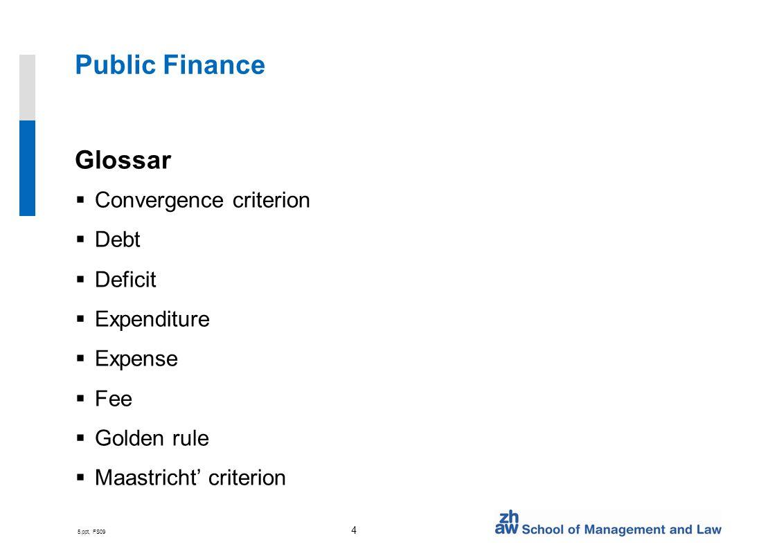 5.ppt, FS09 4 Public Finance Glossar Convergence criterion Debt Deficit Expenditure Expense Fee Golden rule Maastricht criterion