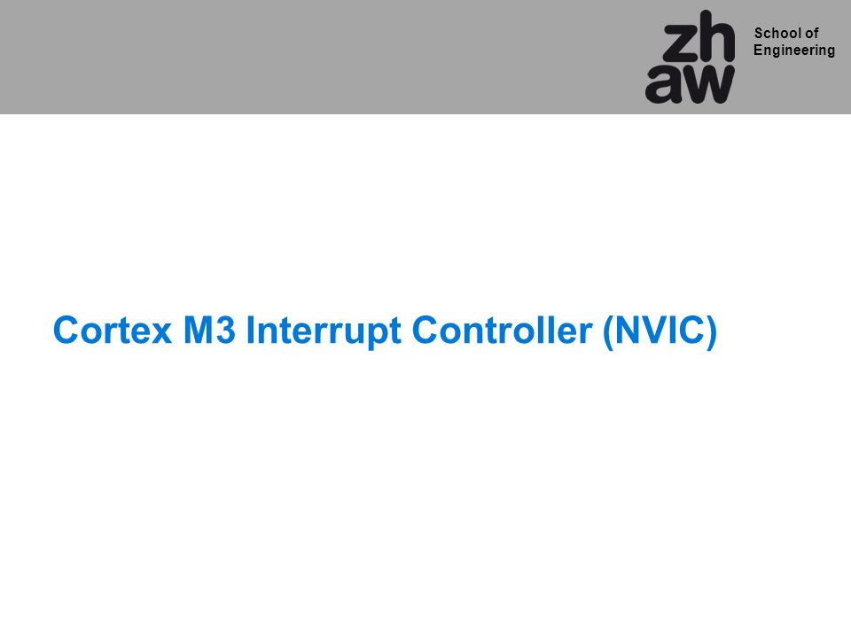 School of Engineering Cortex M3 Interrupt Controller (NVIC)