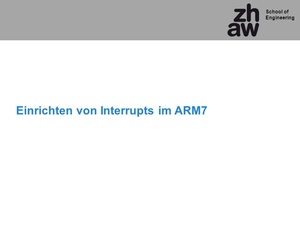 School of Engineering Einrichten von Interrupts im ARM7
