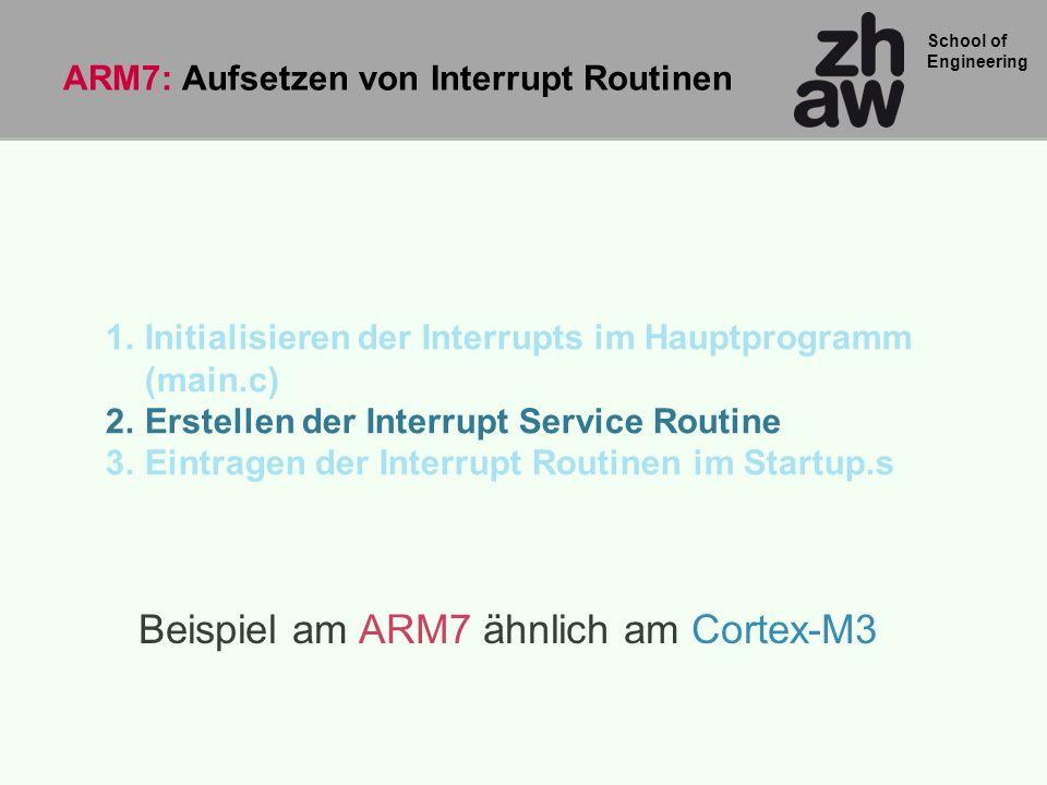 School of Engineering 1.Initialisieren der Interrupts im Hauptprogramm (main.c) 2.Erstellen der Interrupt Service Routine 3.Eintragen der Interrupt Ro